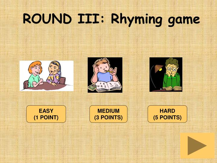 ROUND III: Rhyming game