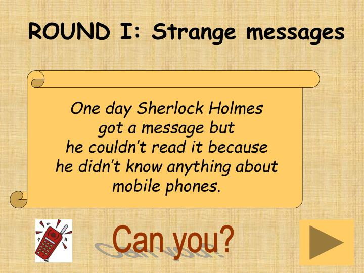 ROUND I: Strange messages