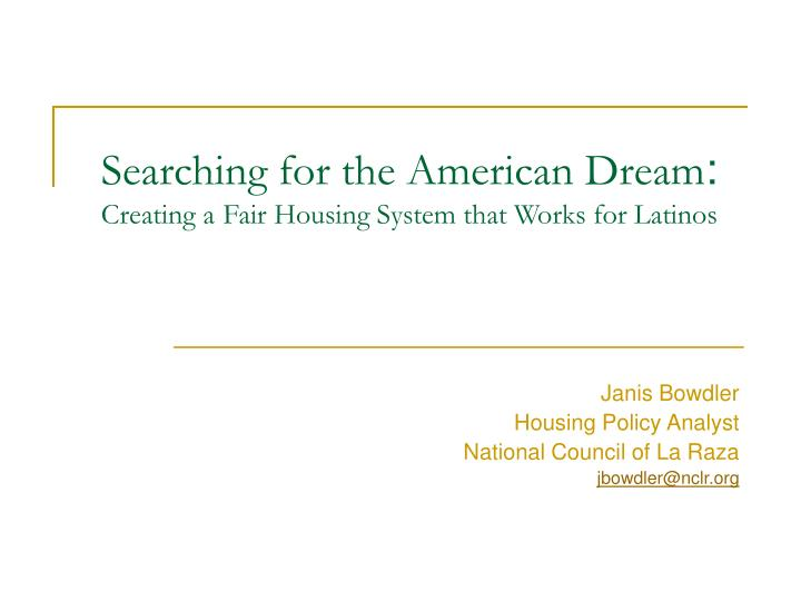 Searching for the american dream creating a fair housing system that works for latinos