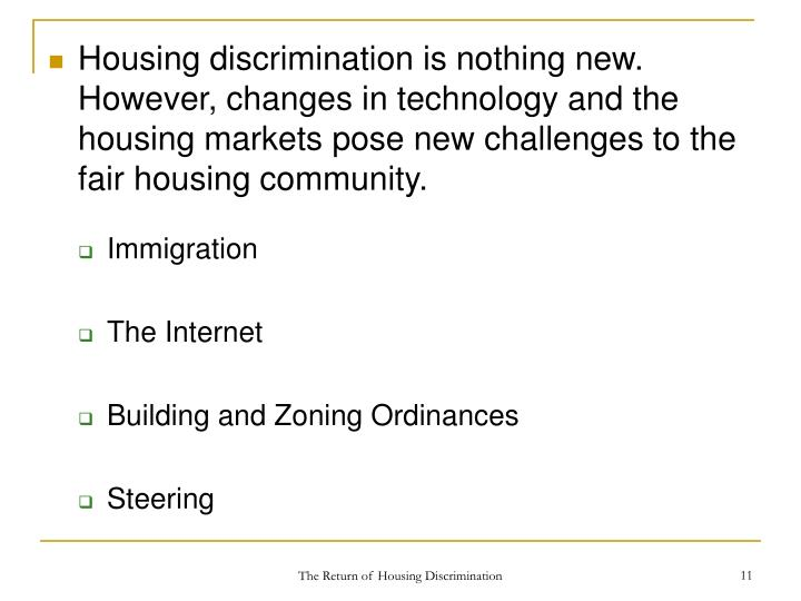 Housing discrimination is nothing new.  However, changes in technology and the housing markets pose new challenges to the fair housing community.