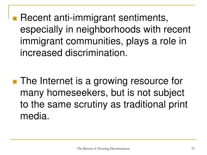 Recent anti-immigrant sentiments, especially in neighborhoods with recent immigrant communities, plays a role in increased discrimination.