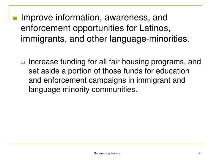 Improve information, awareness, and enforcement opportunities for Latinos, immigrants, and other language-minorities.