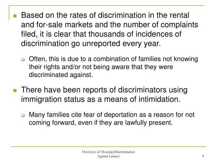 Based on the rates of discrimination in the rental and for-sale markets and the number of complaints filed, it is clear that thousands of incidences of discrimination go unreported every year.