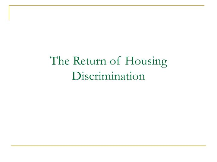 The Return of Housing Discrimination