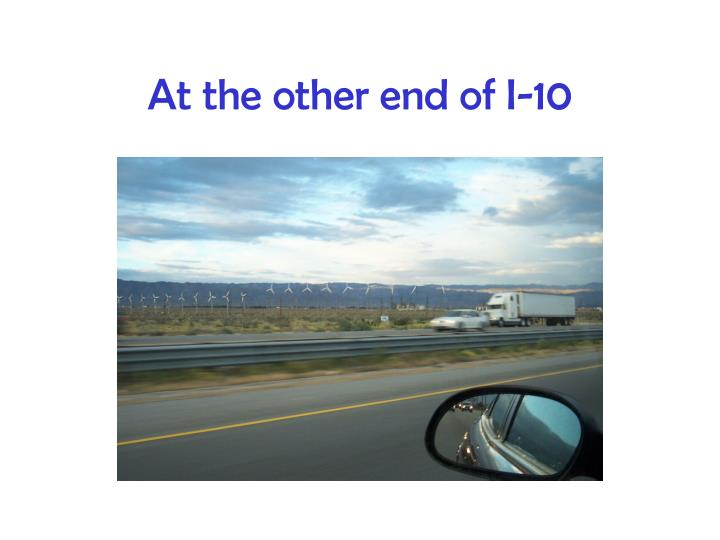 At the other end of I-10