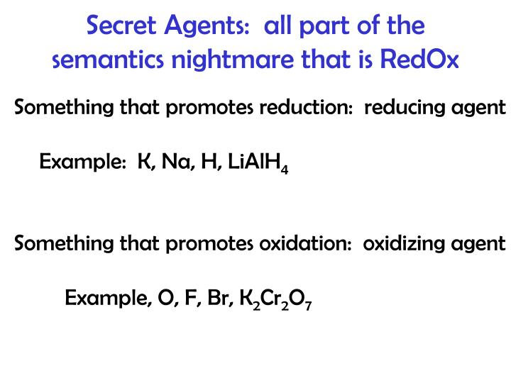 Secret Agents:  all part of the semantics nightmare that is RedOx