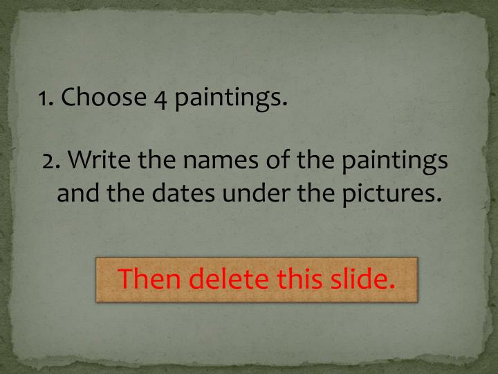 1. Choose 4 paintings.