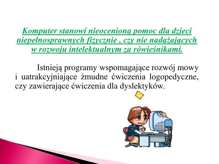 Komputer stanowi nieocenioną pomoc dla dzieci niepełnosprawnych fizycznie , czy nie nadążających