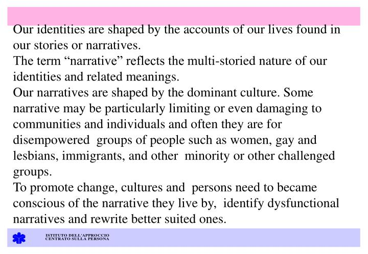 Our identities are shaped by the accounts of our lives found in our stories or narratives.