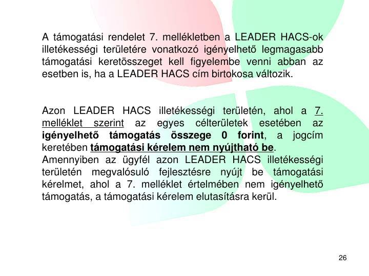 A támogatási rendelet 7. mellékletben a LEADER HACS-ok illetékességi területére vonatkozó igényelhető legmagasabb  támogatási keretösszeget kell figyelembe venni abban az  esetben is, ha a LEADER HACS cím birtokosa változik.