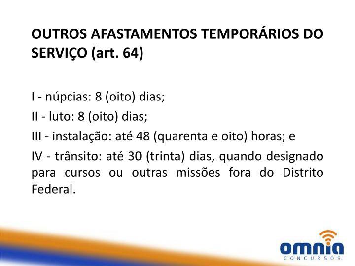 OUTROS AFASTAMENTOS TEMPORÁRIOS DO SERVIÇO (art. 64)