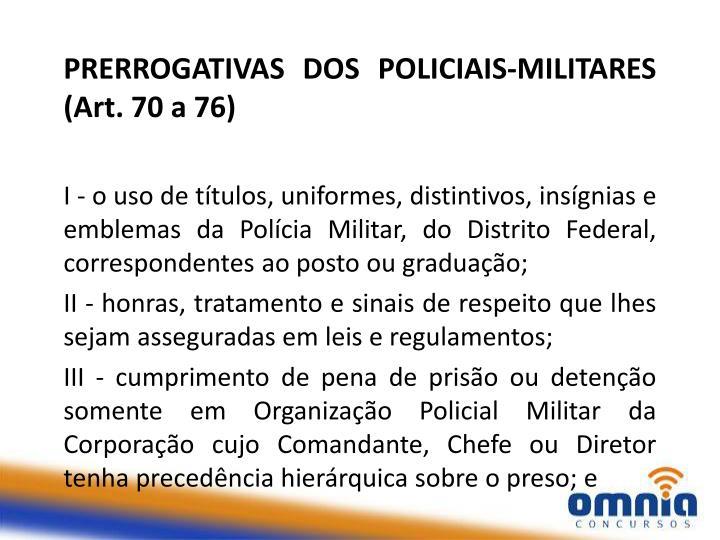 PRERROGATIVAS DOS POLICIAIS-MILITARES (Art. 70 a 76)