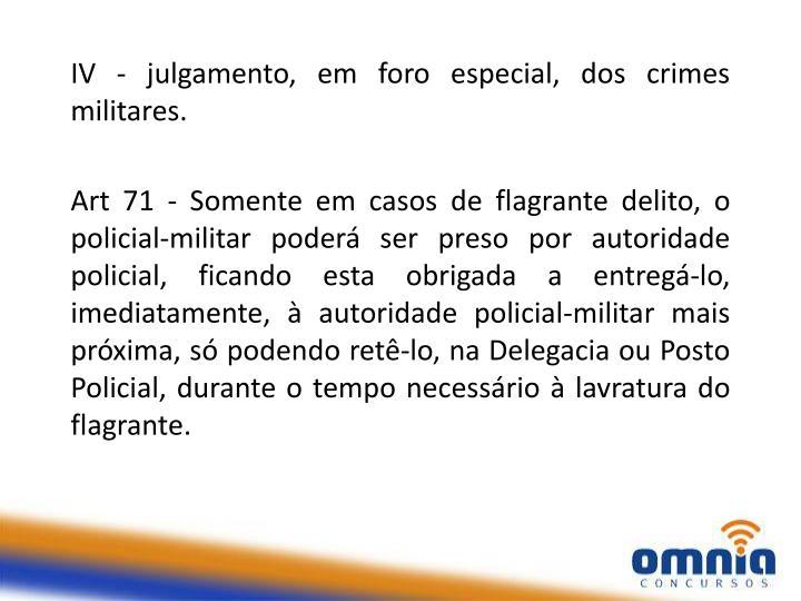 IV - julgamento, em foro especial, dos crimes militares.