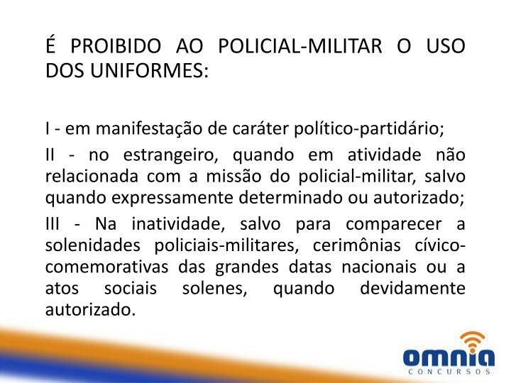 É PROIBIDO AO POLICIAL-MILITAR O USO DOS UNIFORMES: