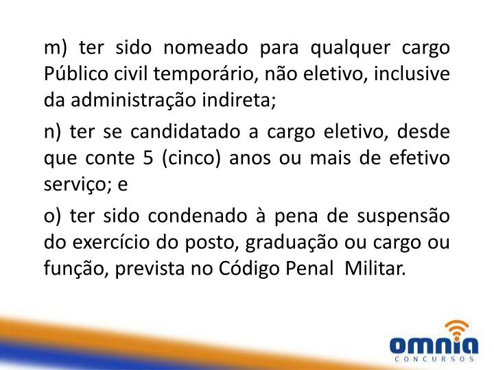 m) ter sido nomeado para qualquer cargo Público civil temporário, não eletivo, inclusive da administração indireta;