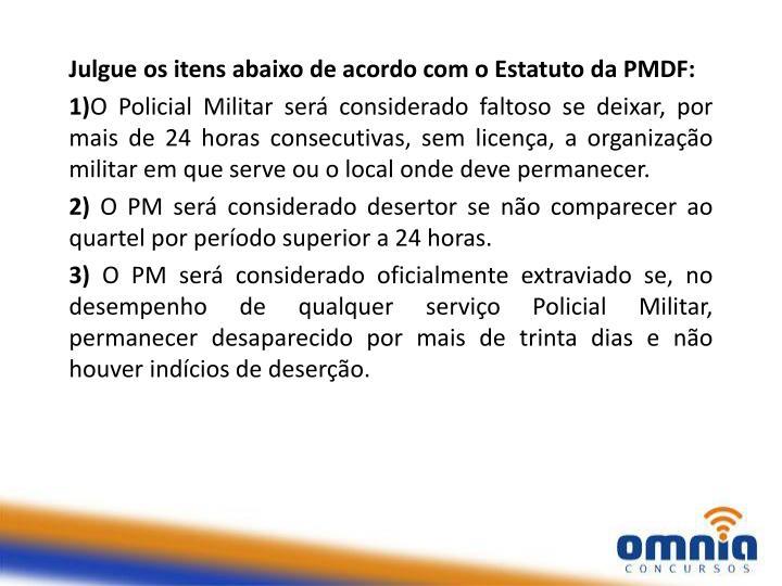Julgue os itens abaixo de acordo com o Estatuto da PMDF: