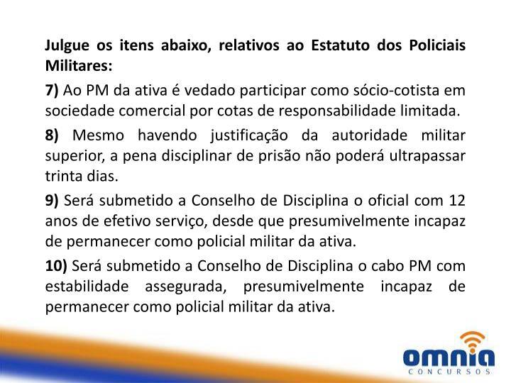 Julgue os itens abaixo, relativos ao Estatuto dos Policiais Militares: