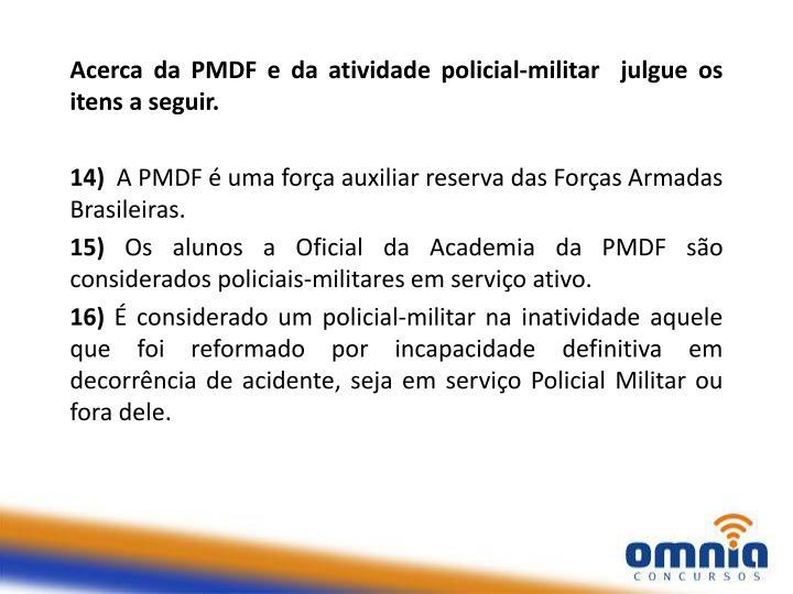 Acerca da PMDF e da atividade policial-militar  julgue os itens a seguir