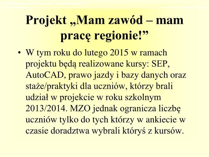 """Informacje o projekcie """"Mam zawód – mam pracę regionie!"""""""