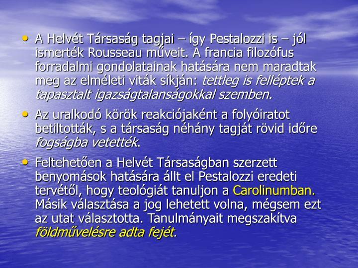 A Helvt Trsasg tagjai  gy Pestalozzi is  jl ismertk Rousseau mveit. A francia filozfus forradalmi gondolatainak hatsra nem maradtak meg az elmleti vitk skjn: