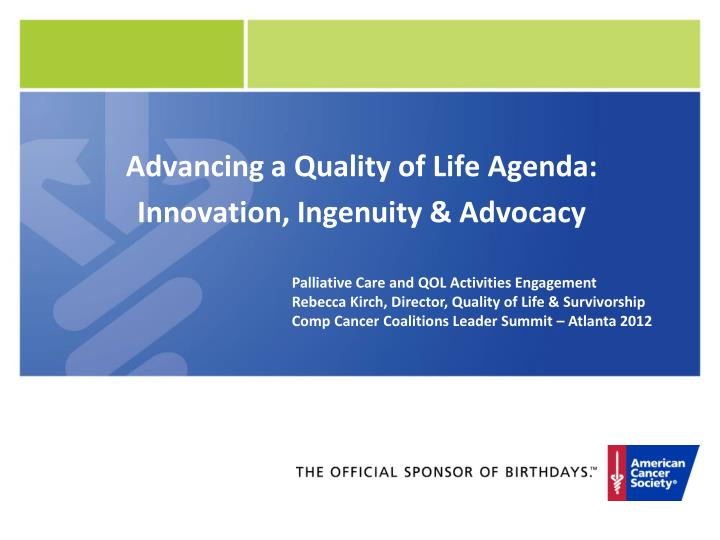 Advancing a quality of life agenda innovation ingenuity advocacy