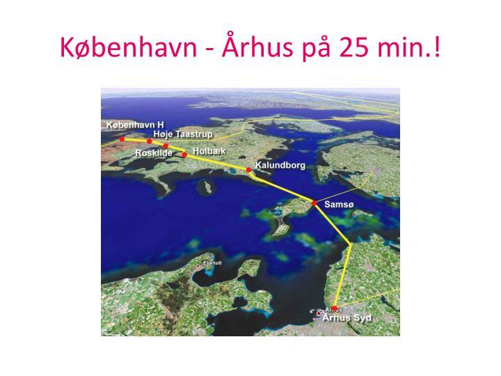 København - Århus på 25 min.!