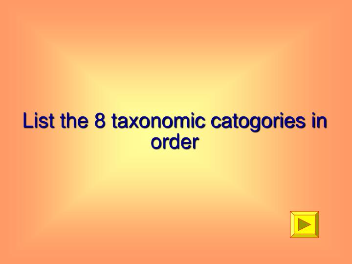 List the 8 taxonomic catogories in order