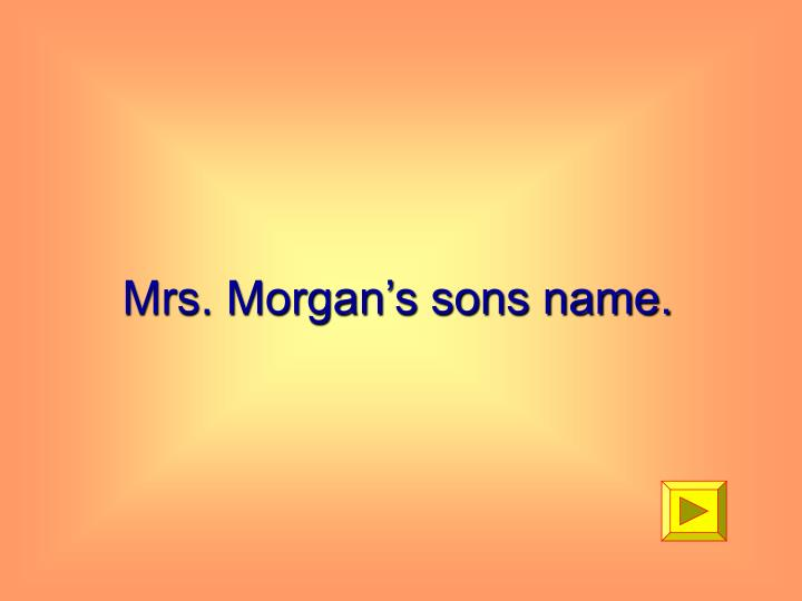 Mrs. Morgan's sons name.