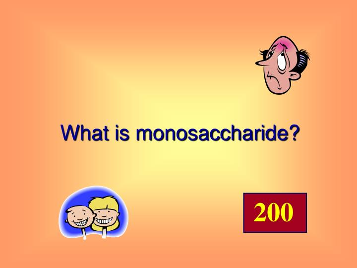 What is monosaccharide?