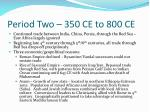 period two 350 ce to 800 ce