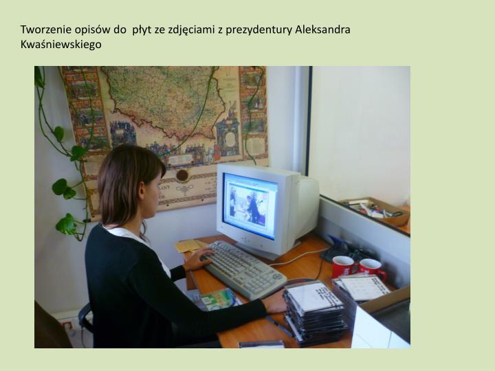Tworzenie opisów do  płyt ze zdjęciami z prezydentury Aleksandra Kwaśniewskiego
