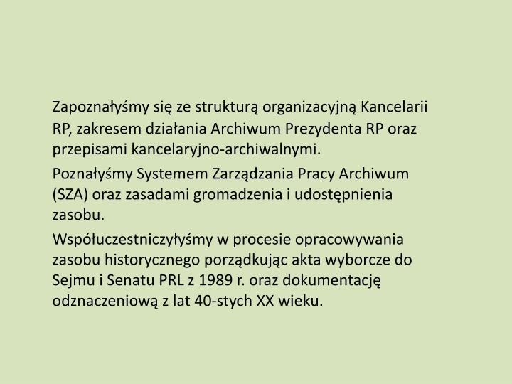 Zapoznałyśmy się ze strukturą organizacyjną Kancelarii RP, zakresem działania Archiwum Prezydenta RP oraz przepisami kancelaryjno-archiwalnymi.