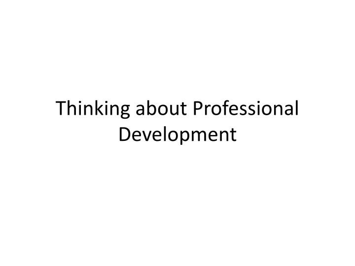 Thinking about Professional Development