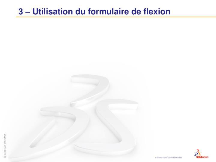 3 – Utilisation du formulaire de flexion