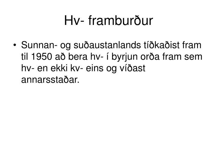 Hv- framburður