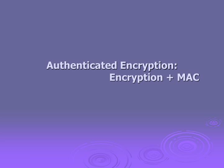 Authenticated Encryption: