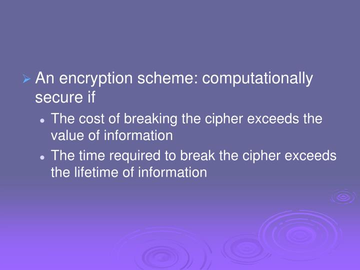 An encryption scheme: computationally secure if