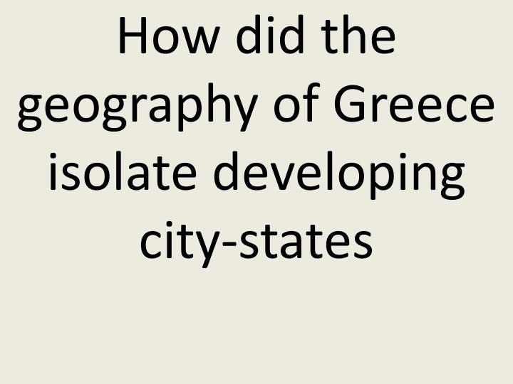 How did the geography of Greece isolate developing city-states