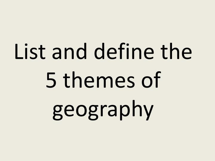 List and define the 5 themes of geography