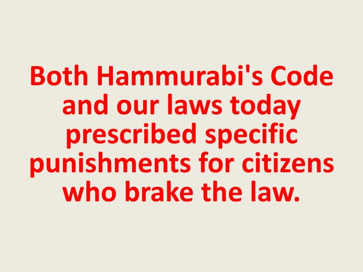 Both Hammurabi's Code and our laws today