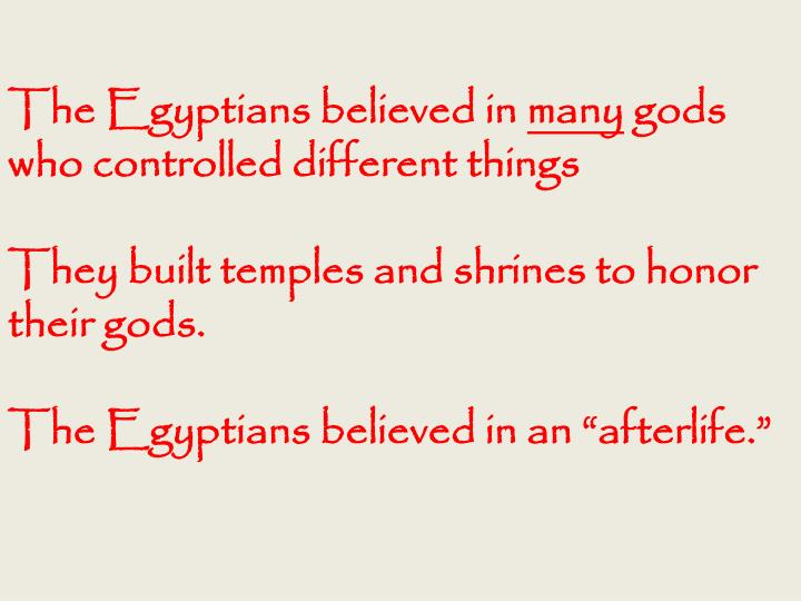 The Egyptians believed in