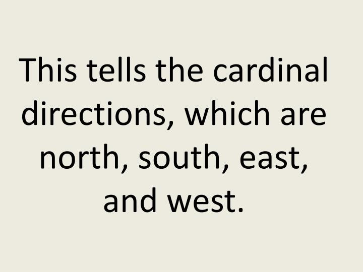This tells the cardinal directions, which are north, south, east, and west.