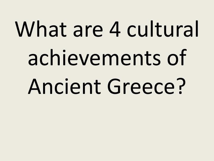 What are 4 cultural achievements of Ancient Greece?