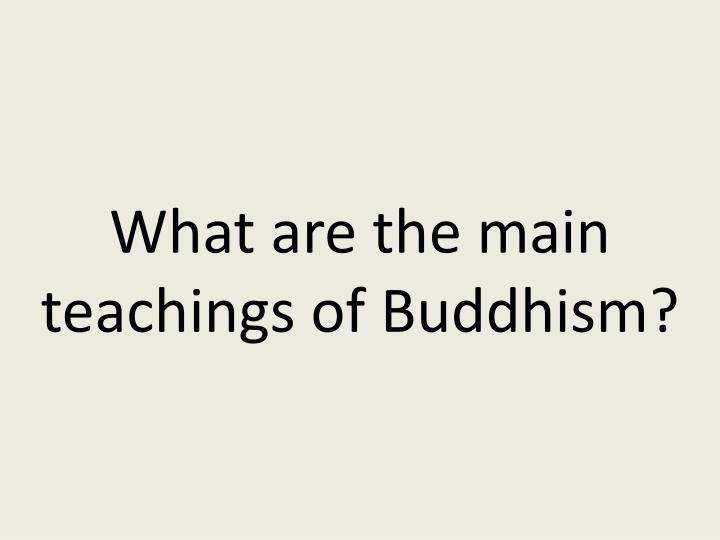 What are the main teachings of Buddhism?