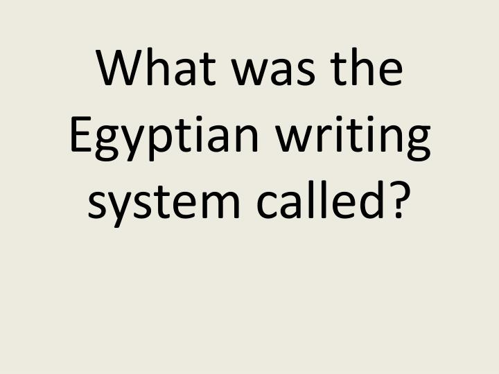 What was the Egyptian writing system called