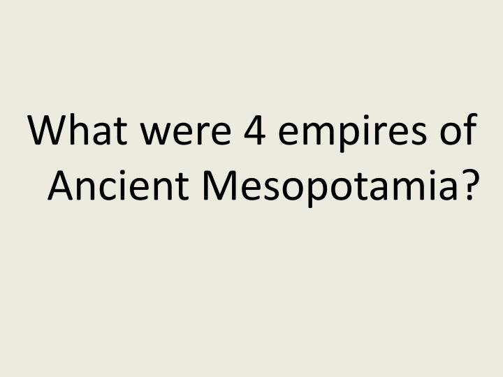 What were 4 empires of Ancient Mesopotamia?