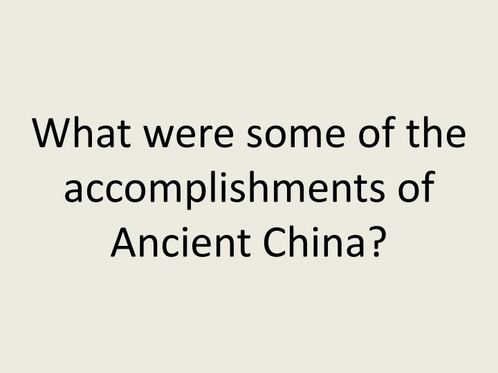 What were some of the accomplishments of Ancient China?