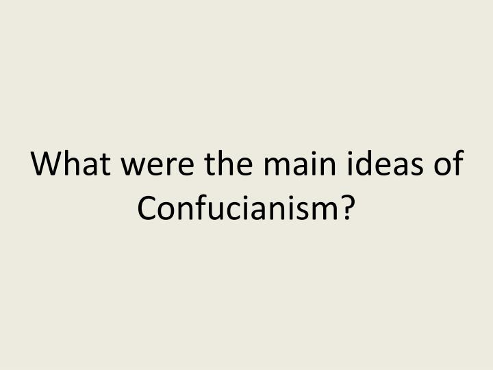 What were the main ideas of Confucianism?