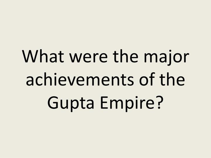 What were the major achievements of the Gupta Empire?