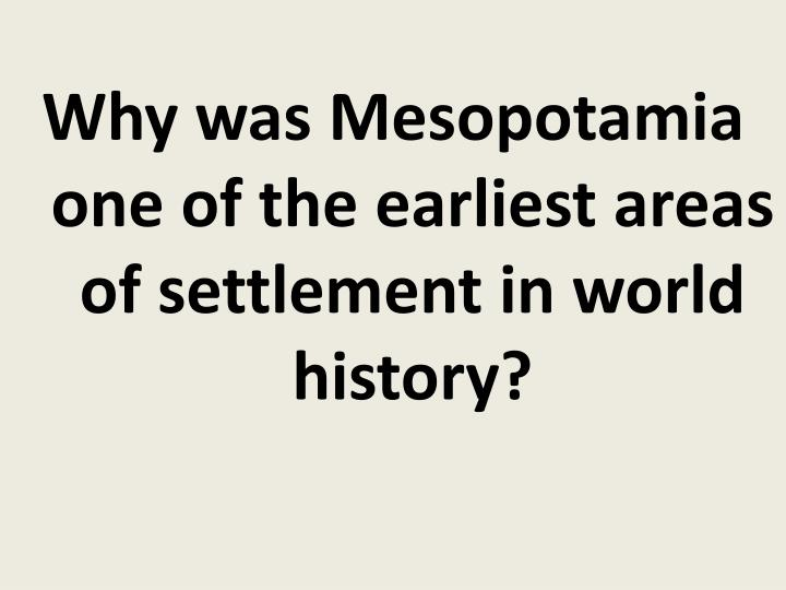 Why was Mesopotamia one of the earliest areas of settlement in world history?